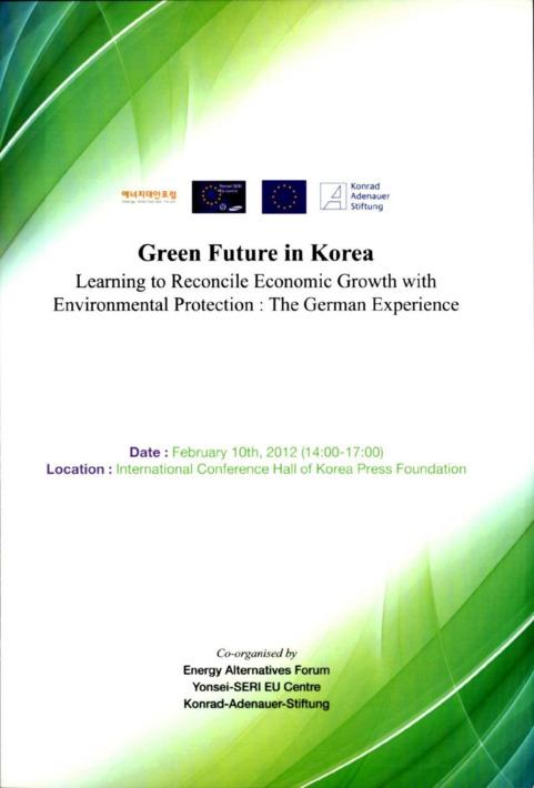 [에너지대안포럼 5회 세미나] 2012 Green Future in Korea Learning to Reconcile Economic Growth with Environmental Protection The German Experience [자료집]